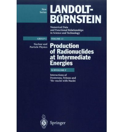 Production of Radionuclides at Intermediate Energies: Subvolume f: Interactions of Deuterons, Tritons, and 3he-Nuclei with Nuclei