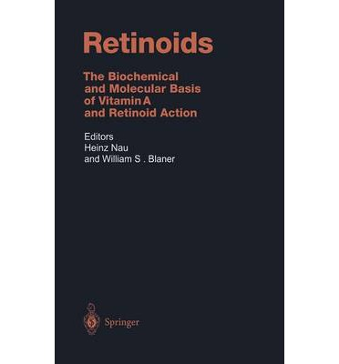 Retinoids : The Biochemical and Molecular Basis of Vitamin A and Retinoid Action