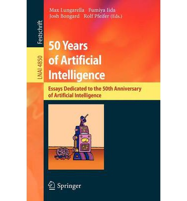 50 Years of Artificial Intelligence : Essays Dedicated to the 50th Anniversary of Artificial Intelligence