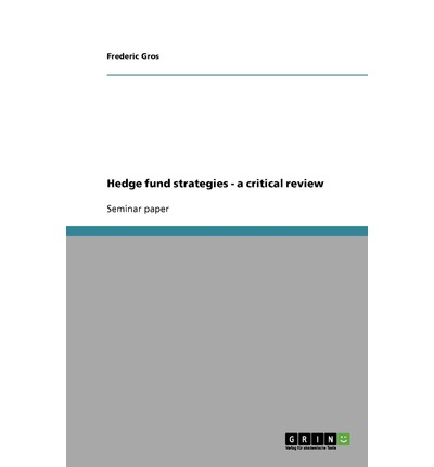 Hedge Fund Strategies - A Critical Review