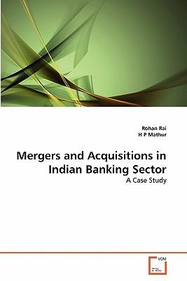 merger and acquisition of indian banks While there is a rush to find a quick solution by merging psbs, it would be  in  2004, the reserve bank of india (rbi) forced the problem-ridden  such as  problems in land acquisition and environmental clearances, which.