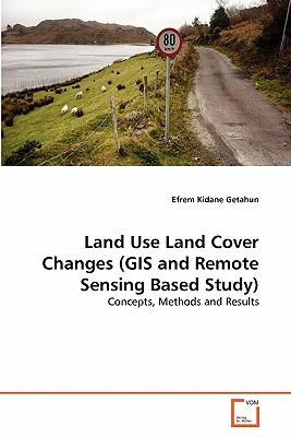 Download gratuito di libri elettronici Land Use Land Cover Changes GIS and Remote Sensing Based Study by Efrem Kidane Getahun in italiano MOBI