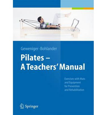 Pilates a Teachers' Manual : Exercises with MATS and Equipement for Prevention and Rehabilitation