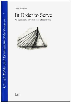 In Order to Serve : An Ecumenical Introduction to Church Polity