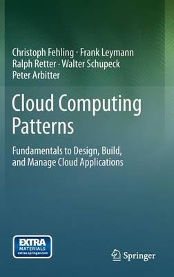 Cloud Computing Patterns : Fundamentals to Design, Build, and Manage Cloud Applications