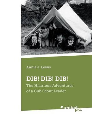 Dib! Dib! Dib! : The Hilarious Adventures of a Cub Scout Leader