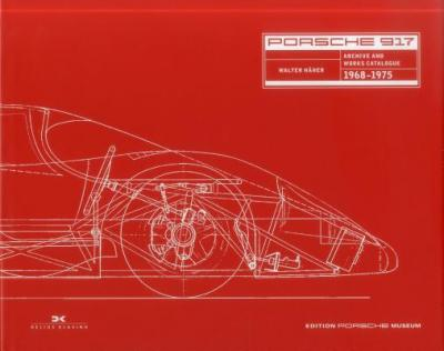 Porsche 917 : Archives and Works Catalogue 1968 - 1975