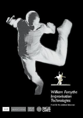 William Forsythe: Improvisation Technologies : A Tool for the Analytical Dance Eye