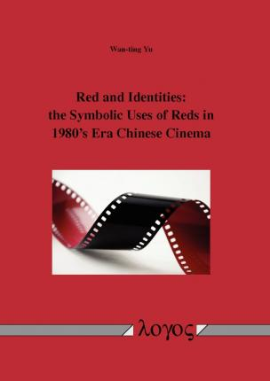 Red and Identities : The Symbolic Uses of Reds in 1980's Era Chinese Cinema
