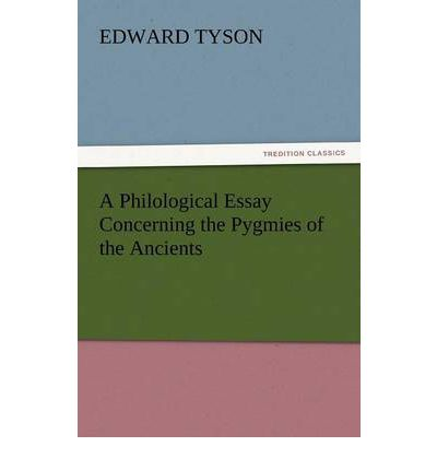 a philological essay concerning the pygmies of the ancients Voir a philological essay concerning the pygmies, the cynocephali, the satyrs  and sphinges of the ancients, wherein it will appear that they.