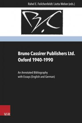 Bruno Cassirer Publishers Ltd. Oxford 1940-1990 : An Annotated Bibliography with Essays