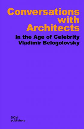 Conversations with Architects: In the Age of Celebrity