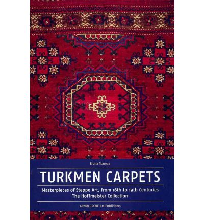 Turkmen Carpets : Masterpieces from the Steppes from the Sixteenth to the Nineteenth Century