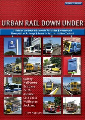 Urban Rail Down Under: Metropolitan Railways & Trams in Australia & New Zealand