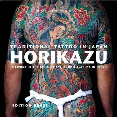 Traditional Tattoo in Japan -- HORIKAZU : Lifework of the Tattoo Master from Asakusa in Tokio