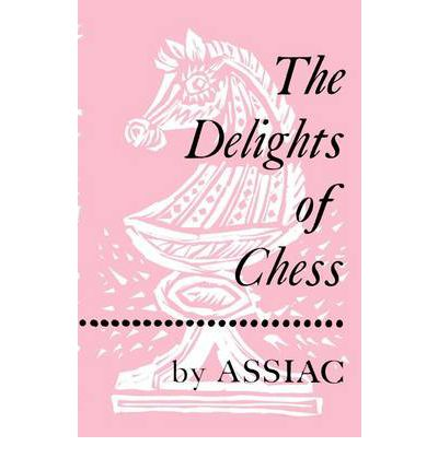 The Delights of Chess by Assiac