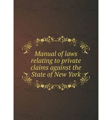 Manual of laws relating to private claims against the State of New York