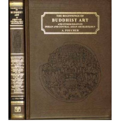 Beginnings of Buddhist Art and Other Essays in Indian and Central Asian Archaeology