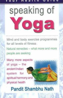 Speaking of Yoga : Mind & Body Exercise Progammes for All Levels of Fitness