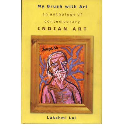 My Brush with Art : An Anthology of Contemporary Indian Art
