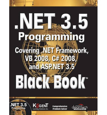 Net 3.5 Programming : Covering .Net Framework, VB 2008, C# 2008, and ASP.Net 3.5, Black Book (with CD)