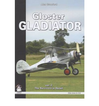 Gloster Gladiator: Survivors and Airframe Details v. 2