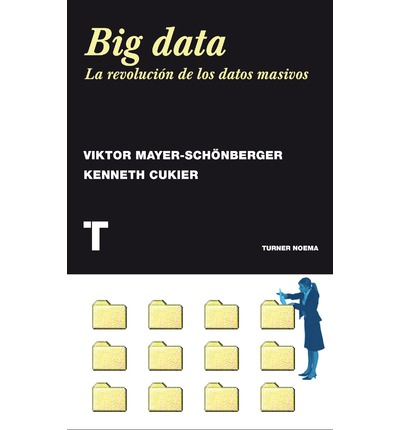 Big data : la revolución de los datos masivos