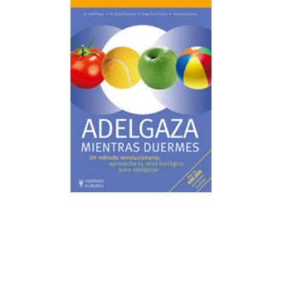 Adelgaza mientras duermes / Loss Weight While Sleeping : Un método revolucionario: aprovecha tu reloj biológico para adelgazar / A Revolutionary Method: Takes Advantage of Your Biological Clock to Lose Weight