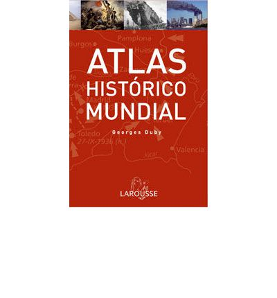 Atlas Historico Mundial G.Duby/ Historic World Atlas G. Duby