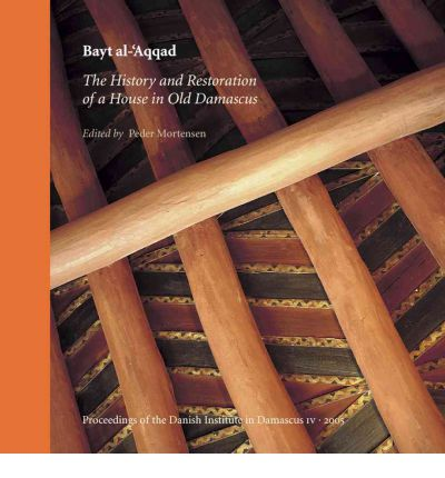 Bayt Al-'Aqqad : History and Restoration of a House in Old Damascus