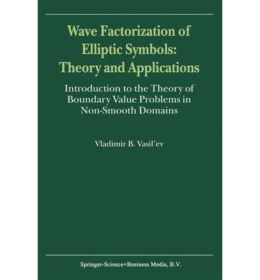 Wave Factorization of Elliptic Symbols: Theory and Applications : Introduction to the Theory of Boundary Value Problems in Non-Smooth Domains