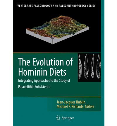 The Evolution of Hominin Diets : Integrating Approaches to the Study of Palaeolithic Subsistence
