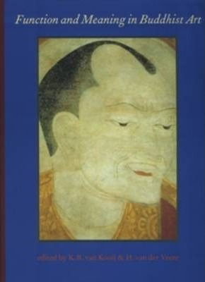 Function and Meaning in Buddhist Art : Proceedings of a Seminar Held at Leiden University, 21-24 October 1991