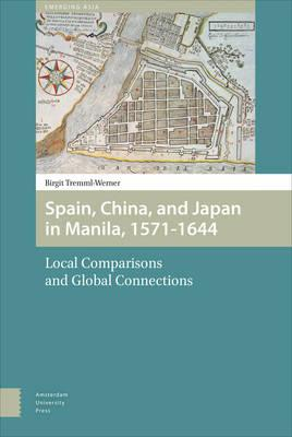 Laden Sie englische Bücher kostenlos herunter Spain, China and Japan in Manila, 1571-1644 : Local Comparisons and Global Connections in German PDF MOBI by Birgit Tremml-Werner