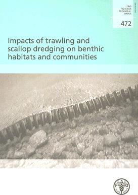 Impacts of Trawling and Scallop Dredging on Benthic Habitats and Communities : FAO Fisheries Technical Paper. 472