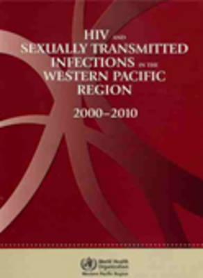 HIV and Sexually Transmitted Infections in the Western Pacific Region : 2000-2010