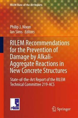 Rilem Recommendations for the Prevention of Damage by Alkali-Aggregate Reactions in New Concrete Structures 2016 : State-of-the-Art Report of the Rilem Technical Committee 219-ACS