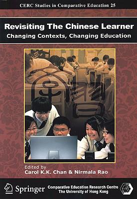 Revisiting the Chinese Learner : Changing Contexts, Changing Education