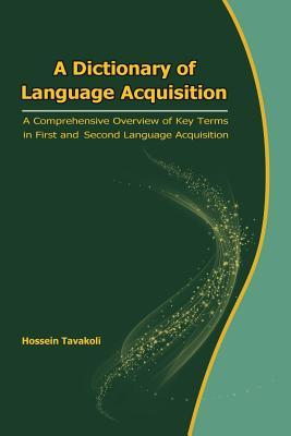 A Dictionary of Language Acquisition : A Comprehensive Overview of Key Terms in First and Second Language Acquisition