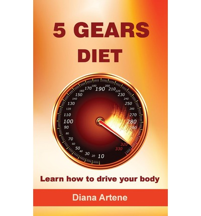 5 Gears Diet : Learn How to Drive Your Body