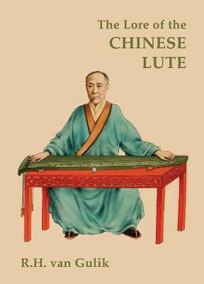 The Lore of the Chinese Lute : An Essay on the Ideology of the Ch'in