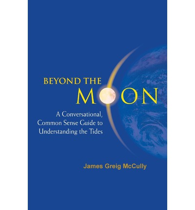 Beyond the Moon : A Conversational, Common Sense Guide to Understanding the Tides