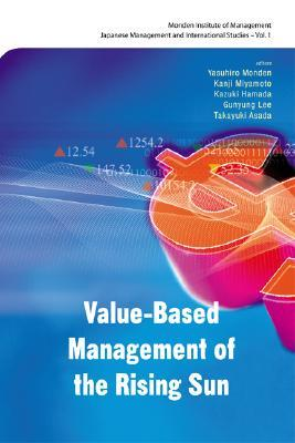 U Arrive In The Rising Sun Value-Based Management of the Rising Sun : Yasuhiro Monden ...