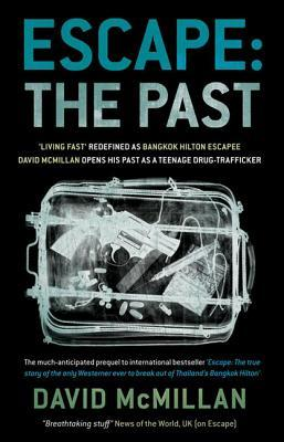 Escape The Past : 'Living Fast' Redefined As Bangkok Hilton Escapee David Mcmillan Opens His Past As A Teenage Drug-Trafficker