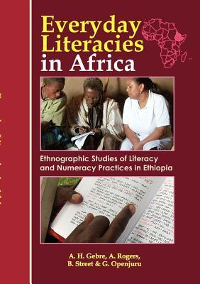 Ebooks téléchargements gratuits sur Google Everyday Literacies in Africa. Ethnographic Studies of Literacy and Numeracy Practices in Ethiopia in French FB2 9789970029754 by Alemayehu Hailu Gebre, Alan Rogers, Brian Street