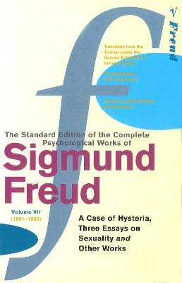 "The Complete Psychological Works of Sigmund Freud: ""A Case of Hysteria"", ""Three Essays on Sexuality"" and Other Works Vol 7"