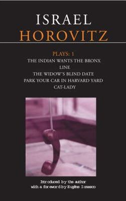 "Horovitz Plays: ""The Indian Wants the Bronx"", ""Line"", ""The Widow's Blind Date"", ""Park Your Car in Harvard Yard"", ""Cat-lady"" v. 1"