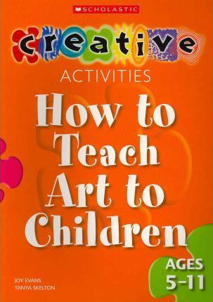 How to Teach Art to Children - Ages 5-11