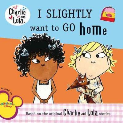 Charlie & Lola I Slightly Want to Go Home by Grosset & Dunlap