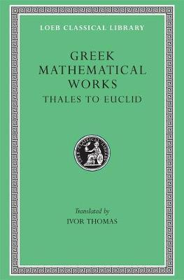 Greek Mathematical Works: From Thales to Euclid v. 1